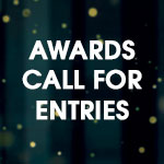 Call For Entries is open for all awards - Enter by July 20th